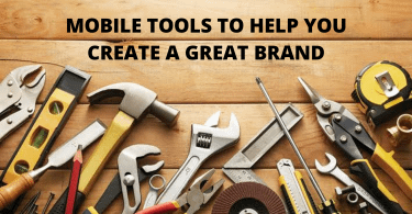 10 Mobile Tools to Help You Create A Great Brand